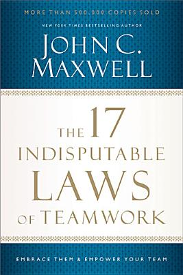The 17 Indisputable Laws of Teamwork By Maxwell, John C.