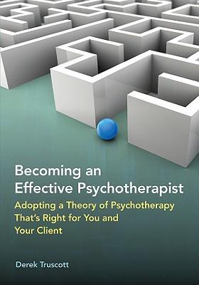 Becoming an Effective Psychotherapist By Truscott, Derek